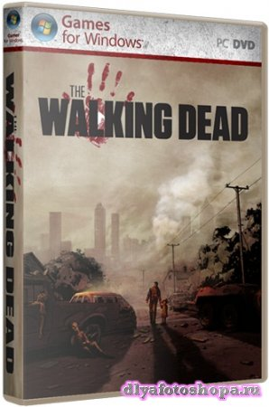 The Walking Dead Gold Edition (2012/PC/RePack/Rus) by Fenixx